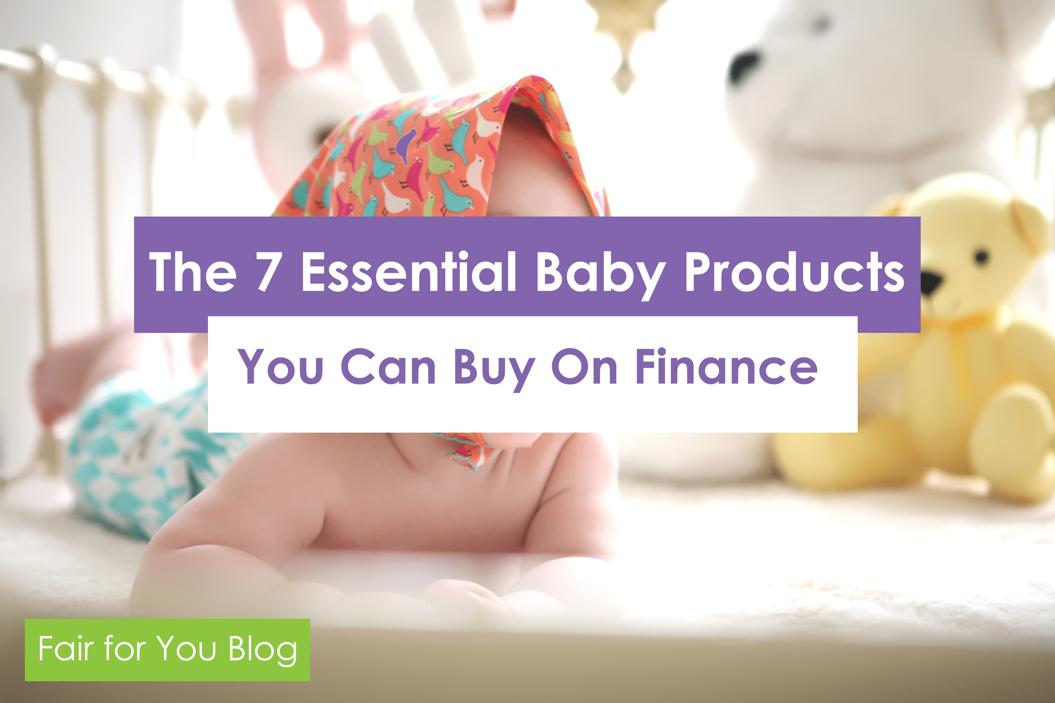 7 Essential Baby Items To Buy On Finance | Fair For You